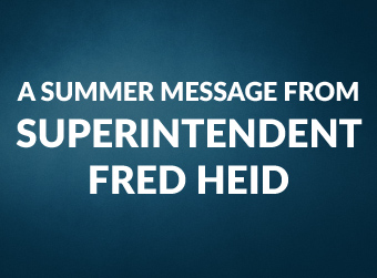 A Summer Update Message from Superintendent Heid